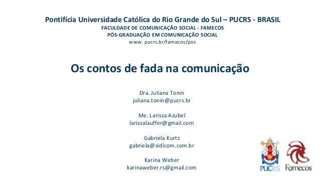 Os contos de fada na comunicação  Pontifícia Universidade Católica do Rio Grande do Sul –PUCRS -BRASIL  FACULDADE DE COMUN...