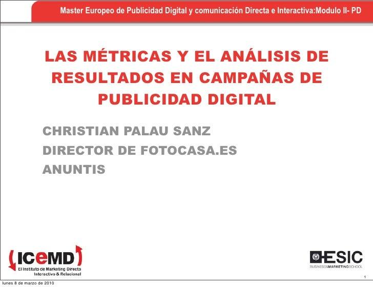 Master Europeo de Publicidad Digital y comunicación Directa e Interactiva:Modulo II- PD                        LAS MÉTRICA...