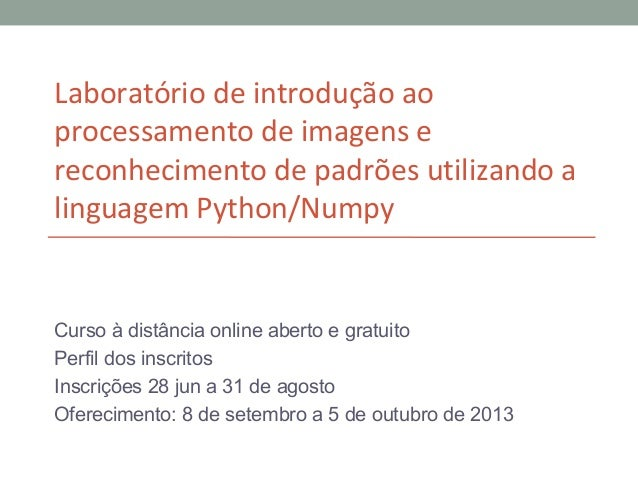 Laboratório de introdução ao processamento de imagens e reconhecimento de padrões utilizando a linguagem Python/Numpy Curs...