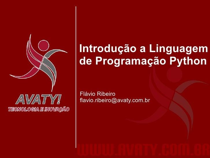 Introdução a Linguagem de Programação Python  Flávio Ribeiro flavio.ribeiro@avaty.com.br