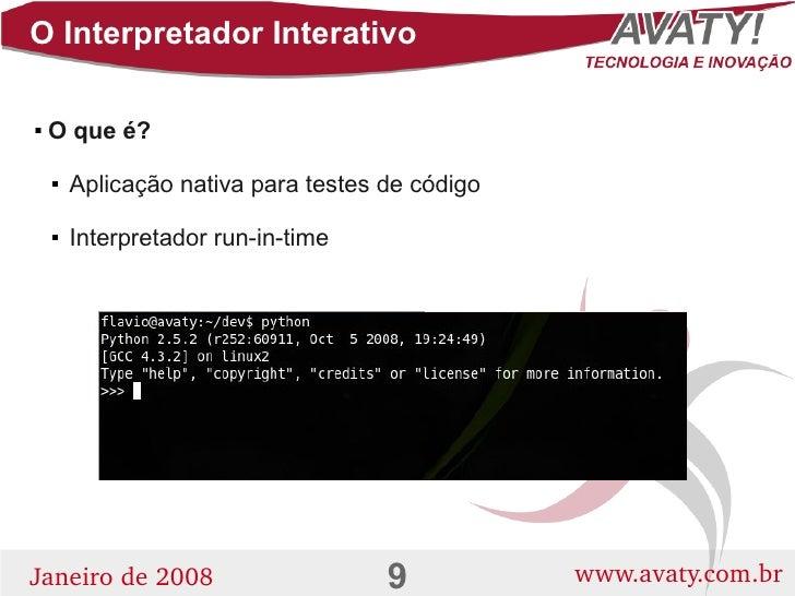 O Interpretador Interativo      O que é?              Aplicação nativa para testes de código                  Interpreta...
