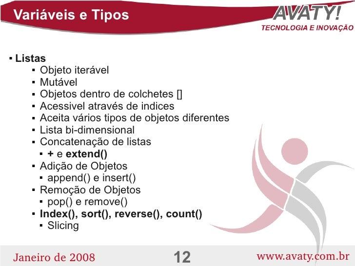 Variáveis e Tipos      Listas           Objeto iterável          Mutável          Objetos dentro de colchetes []      ...