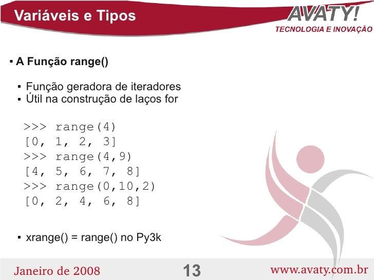 Variáveis e Tipos      A Função range()              Função geradora de iteradores               Útil na construção de l...