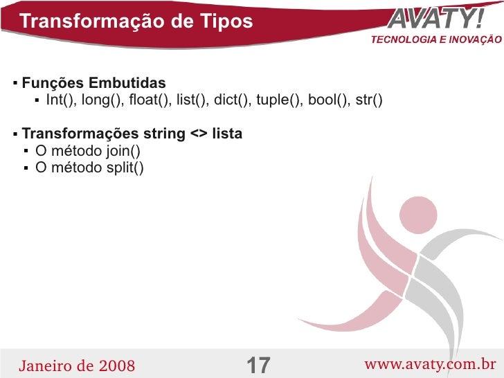 Transformação de Tipos      Funções Embutidas         Int(), long(), float(), list(), dict(), tuple(), bool(), str()    ...