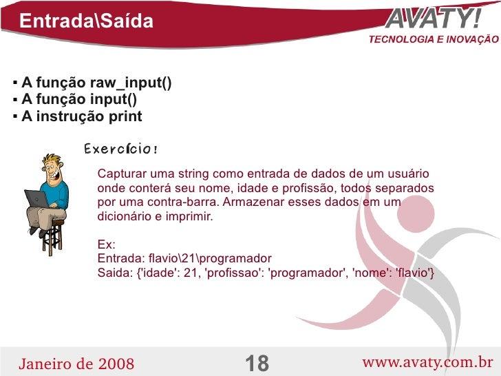 EntradaSaída    A função raw_input()    A função input()   A instrução print                 Exerc ício!               ...