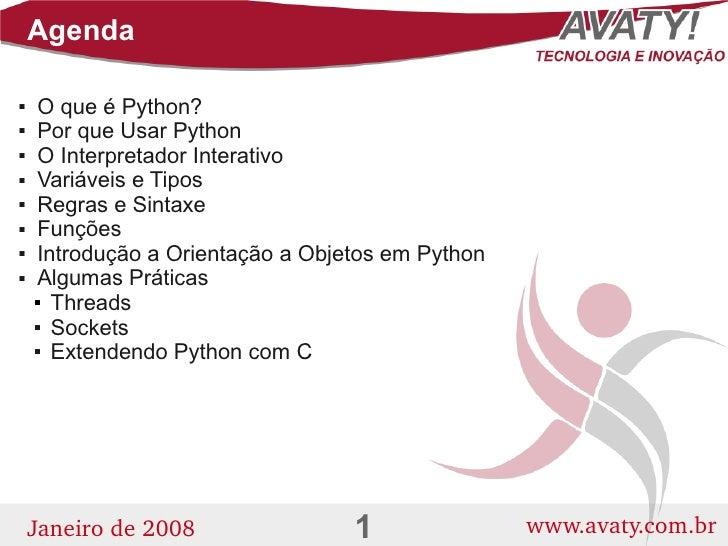 Agenda      O que é Python?       Por que Usar Python       O Interpretador Interativo       Variáveis e Tipos       R...