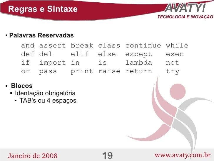 Regras e Sintaxe      Palavras Reservadas           and    assert     break   class   continue   while        def    del ...