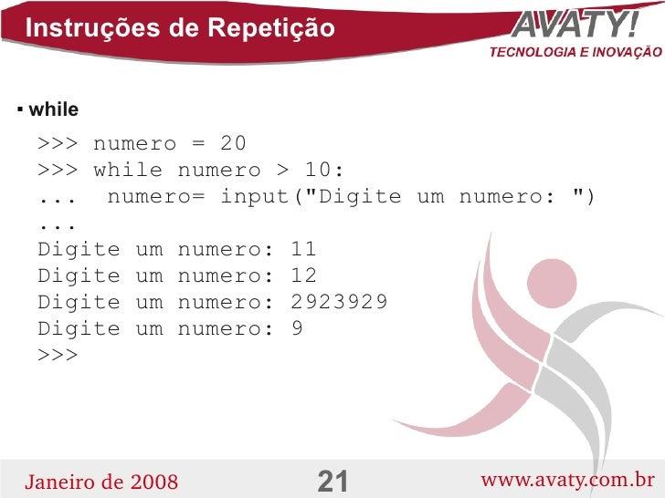 Instruções de Repetição      while          >>> numero = 20      >>> while numero > 10:      ... numero= input(quot;Digit...