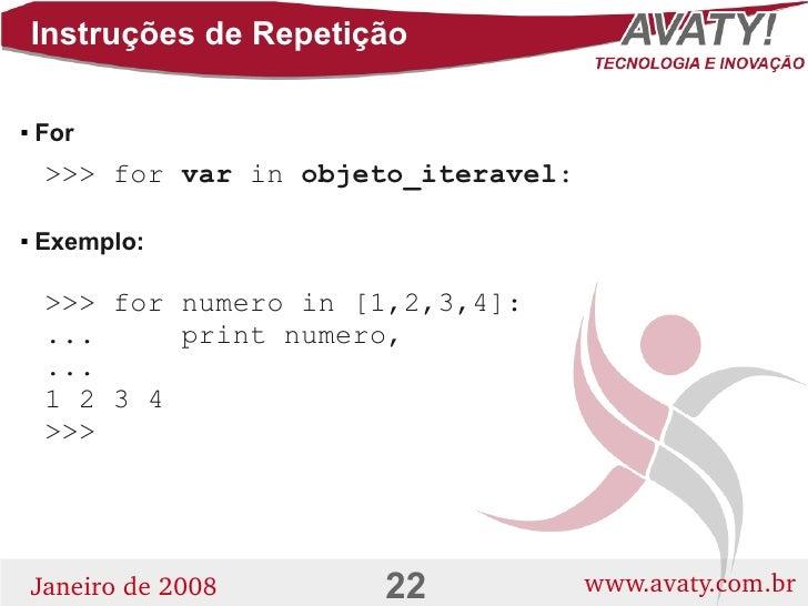 Instruções de Repetição      For          >>> for var in objeto_iteravel:      Exemplo:           >>> for numero in [1,2...