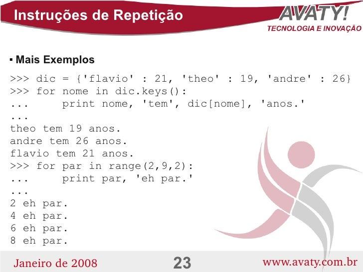 Instruções de Repetição      Mais Exemplos     >>> dic = {'flavio' : 21, 'theo' : 19, 'andre' : 26} >>> for nome in dic.k...