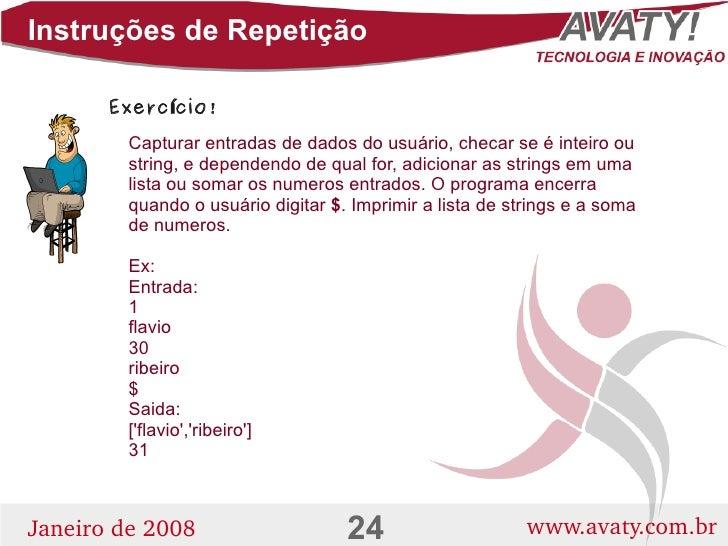 Instruções de Repetição         Exerc ício!         Capturar entradas de dados do usuário, checar se é inteiro ou         ...