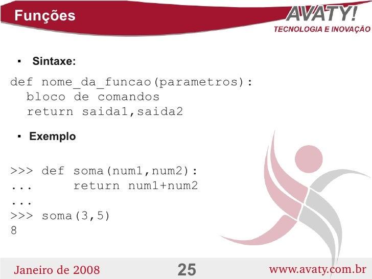 Funções       Sintaxe:      def nome_da_funcao(parametros):   bloco de comandos   return saida1,saida2      Exemplo     ...