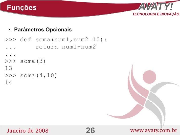 Funções       Parâmetros Opcionais      >>> def soma(num1,num2=10): ...     return num1+num2 ... >>> soma(3) 13 >>> soma(...