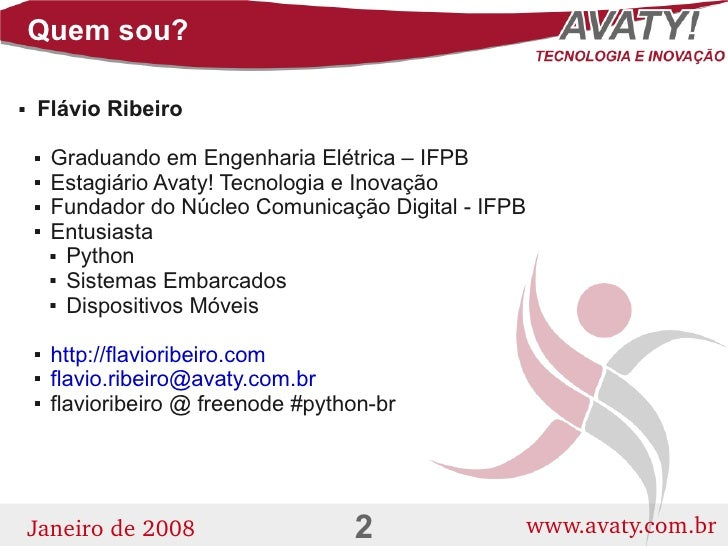 Quem sou?      Flávio Ribeiro              Graduando em Engenharia Elétrica – IFPB               Estagiário Avaty! Tecno...