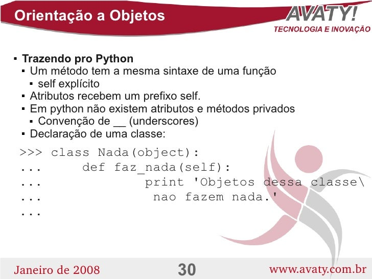 Orientação a Objetos      Trazendo pro Python        Um método tem a mesma sintaxe de uma função         self explícito...