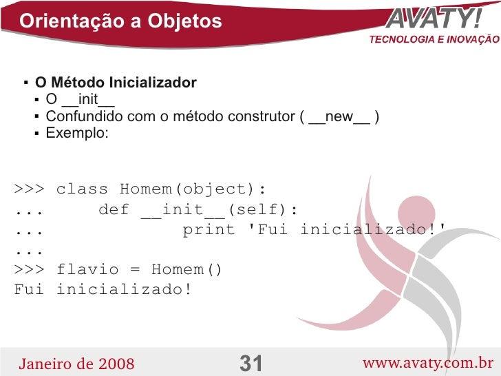 Orientação a Objetos       O Método Inicializador          O __init__        Confundido com o método construtor ( __new...