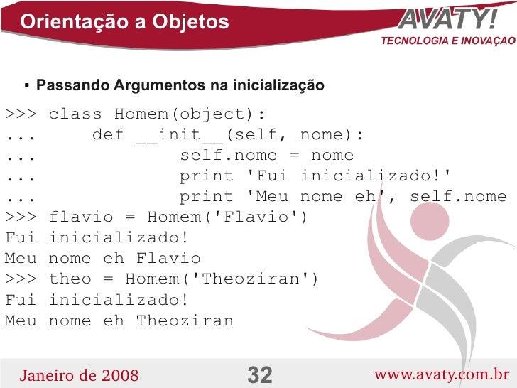 Orientação a Objetos       Passando Argumentos na inicialização      >>>   class Homem(object): ...       def __init__(se...