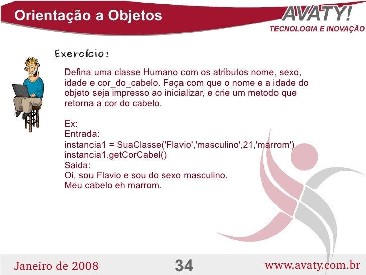 Orientação a Objetos         Exerc ício!         Defina uma classe Humano com os atributos nome, sexo,         idade e cor...