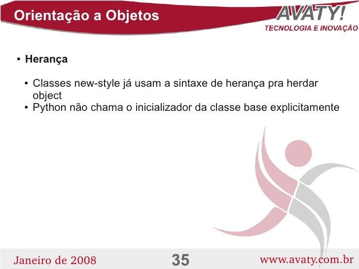 Orientação a Objetos      Herança              Classes new-style já usam a sintaxe de herança pra herdar               o...