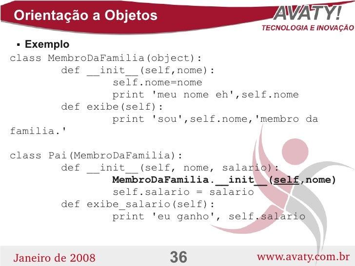 Orientação a Objetos   Exemplo     class MembroDaFamilia(object):         def __init__(self,nome):                 self.n...