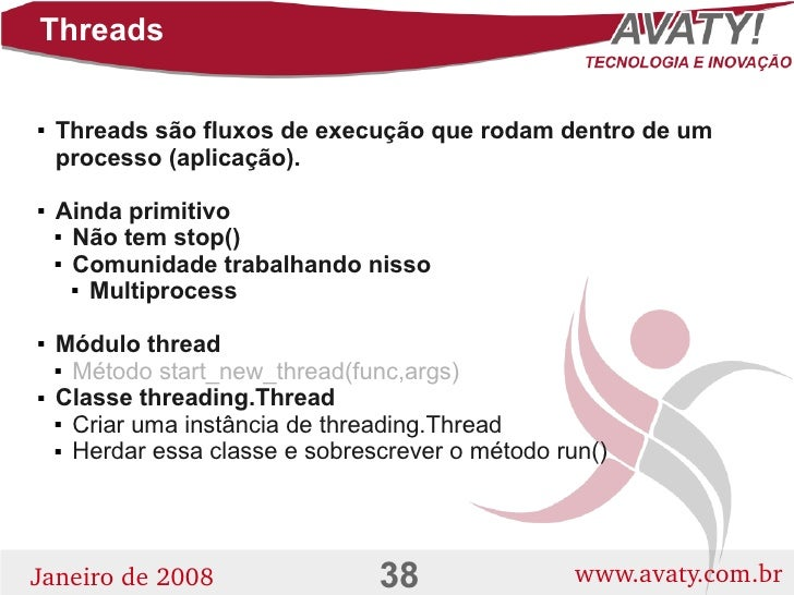 Threads       Threads são fluxos de execução que rodam dentro de um       processo (aplicação).      Ainda primitivo    ...