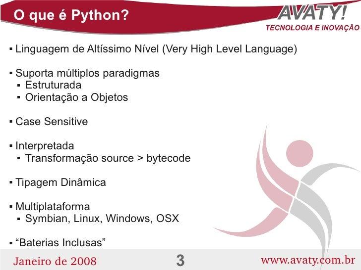 O que é Python?      Linguagem de Altíssimo Nível (Very High Level Language)          Suporta múltiplos paradigmas      ...