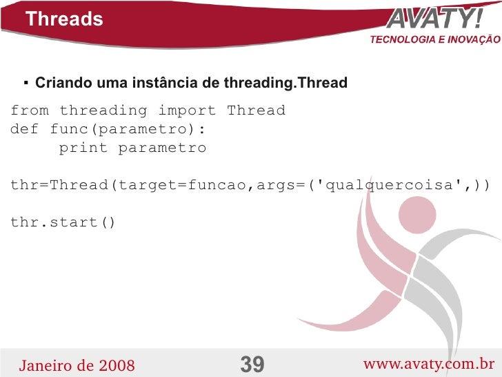 Threads        Criando uma instância de threading.Thread      from threading import Thread def func(parametro):      prin...