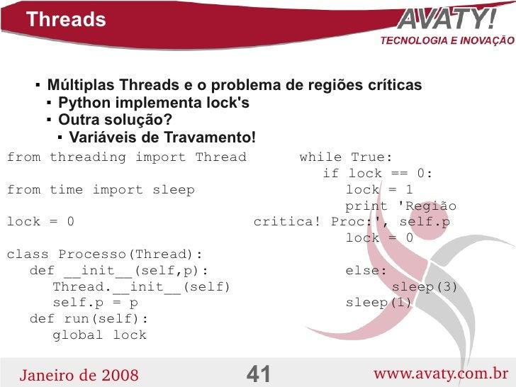 Threads          Múltiplas Threads e o problema de regiões críticas              Python implementa lock's          Outr...