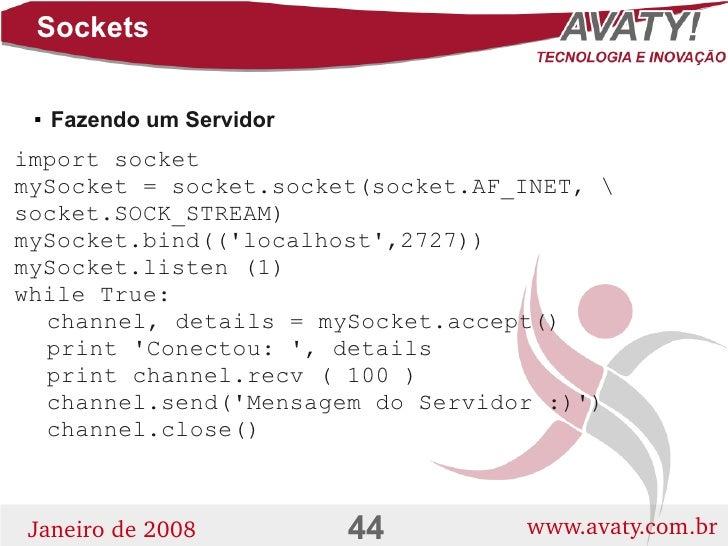 Sockets        Fazendo um Servidor      import socket mySocket = socket.socket(socket.AF_INET,  socket.SOCK_STREAM) mySoc...