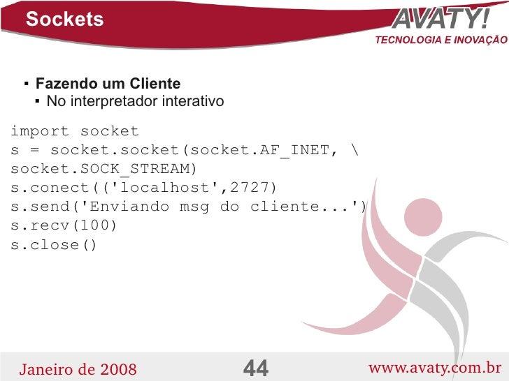 Sockets        Fazendo um Cliente          No interpretador interativo    import socket s = socket.socket(socket.AF_INET...
