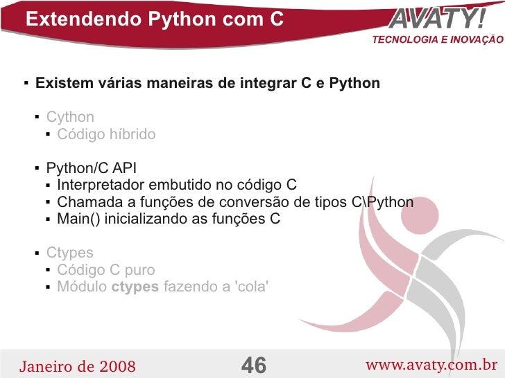 Extendendo Python com C       Existem várias maneiras de integrar C e Python              Cython                Código ...