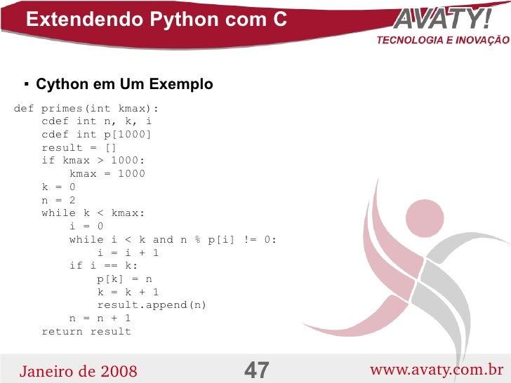 Extendendo Python com C        Cython em Um Exemplo     def primes(int kmax):     cdef int n, k, i     cdef int p[1000]  ...