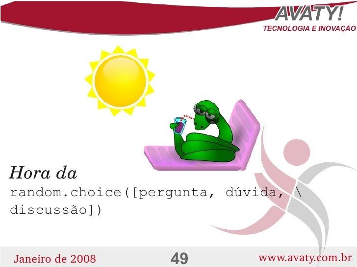 Horada random.choice([pergunta, dúvida,  discussão])                     49        www.avaty.com.br Janeirode2008