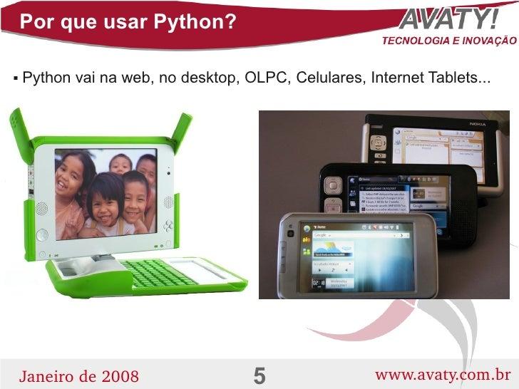Por que usar Python?      Python vai na web, no desktop, OLPC, Celulares, Internet Tablets...                            ...