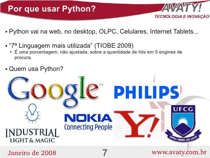 """Por que usar Python?      Python vai na web, no desktop, OLPC, Celulares, Internet Tablets...          """"7ª Linguagem mais..."""