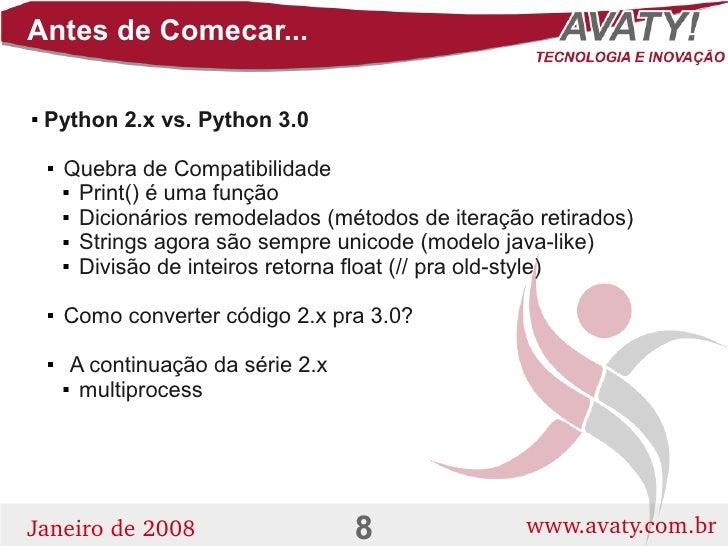 Antes de Comecar...      Python 2.x vs. Python 3.0              Quebra de Compatibilidade                Print() é uma ...