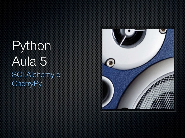 PythonAula 5SQLAlchemy eCherryPy