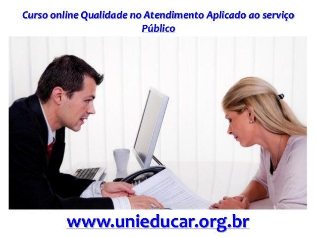 Curso online Qualidade no Atendimento Aplicado ao serviço Público www.unieducar.org.br