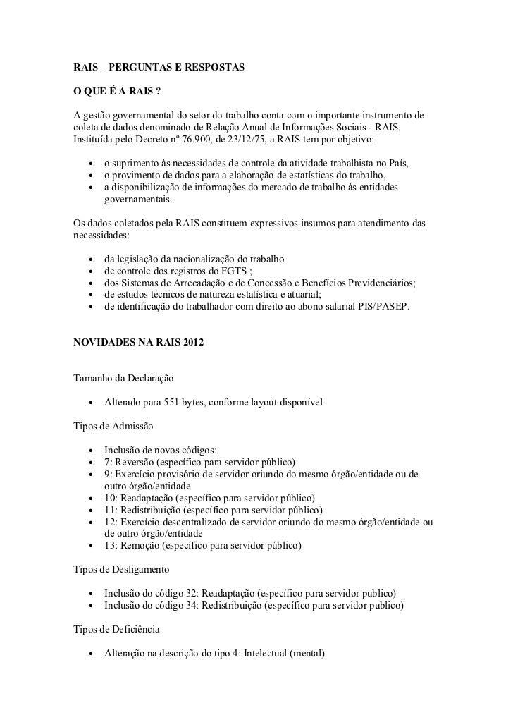 RAIS – PERGUNTAS E RESPOSTASO QUE É A RAIS ?A gestão governamental do setor do trabalho conta com o importante instrumento...