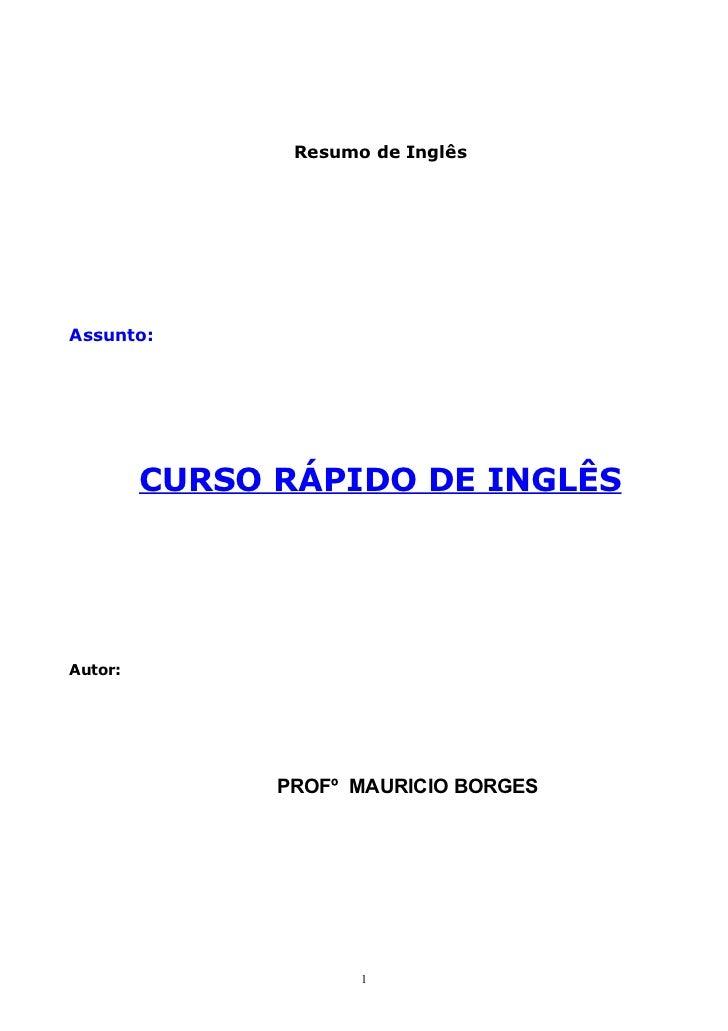 Resumo de InglêsAssunto:         CURSO RÁPIDO DE INGLÊSAutor:               PROFº MAURICIO BORGES                      1
