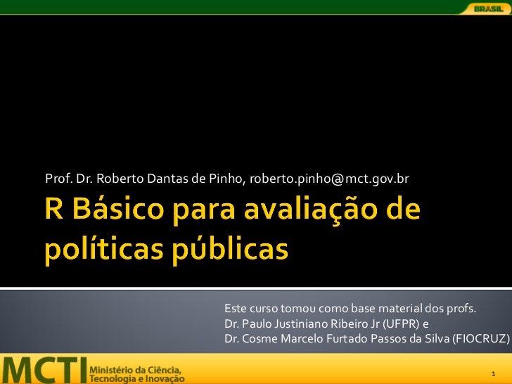 Prof. Dr. Roberto Dantas de Pinho, roberto.pinho@mct.gov.br                             Este curso tomou como base materia...
