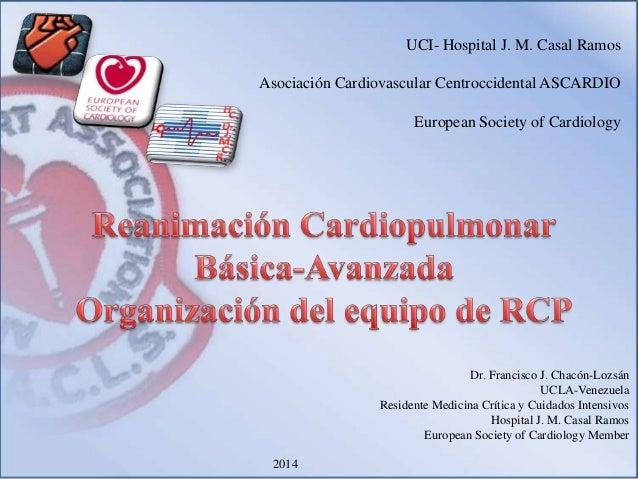 UCI- Hospital J. M. Casal Ramos Asociación Cardiovascular Centroccidental ASCARDIO European Society of Cardiology Dr. Fran...