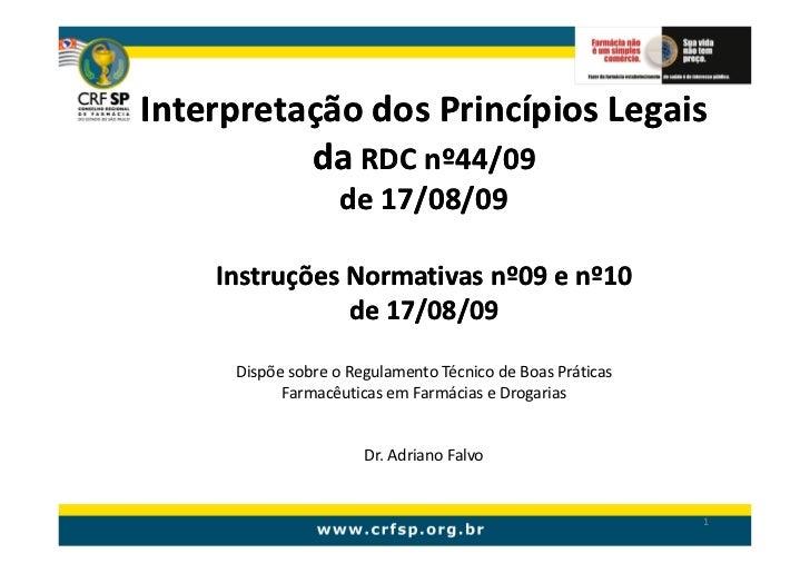 Interpretação dos Princípios Legais           da RDC nº44/09                    de 17/08/09      Instruções Normativas nº0...