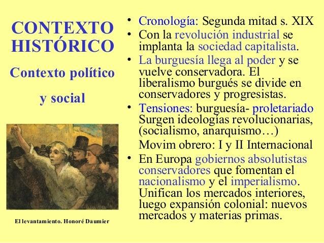 • Cronología: Segunda mitad s. XIXCONTEXTO • Con la revolución industrial seHISTÓRICO implanta la sociedad capitalista.   ...