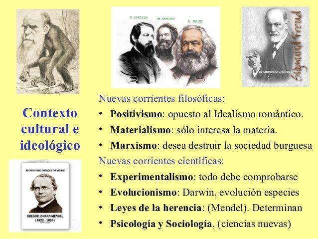 Nuevas corrientes filosóficas: Contexto    • Positivismo: opuesto al Idealismo romántico.cultural e   • Materialismo: sólo...