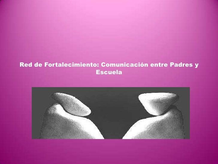 Red de Fortalecimiento: Comunicación entre Padres y Escuela <br />