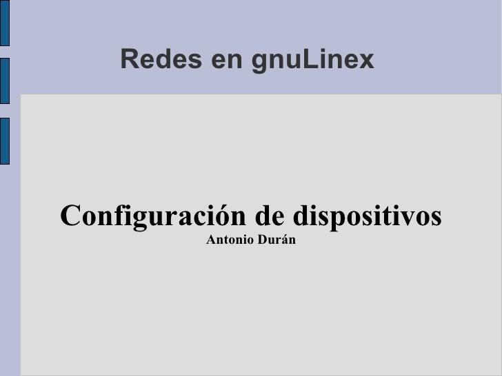 Redes en gnuLinex  Configuración de dispositivos Antonio Durán