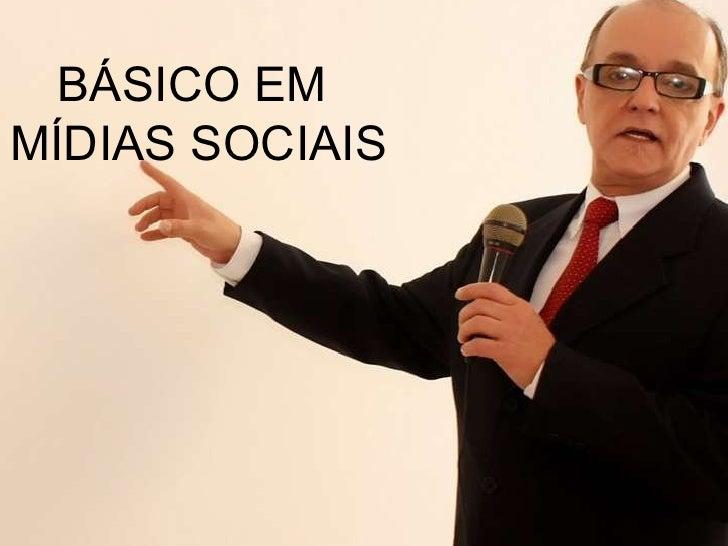 BÁSICO EM  MÍDIAS SOCIAIS