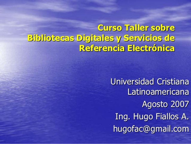 Curso Taller sobreBibliotecas Digitales y Servicios de            Referencia Electrónica                    Universidad Cr...