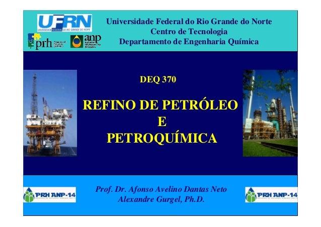 Universidade Federal do Rio Grande do Norte Centro de Tecnologia Departamento de Engenharia Química DEQ 370 REFINO DE PETR...